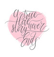 a true love story never ends handwritten phrase in vector image
