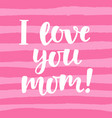 i love you mom cute hand lettering vector image vector image