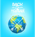 back to travel concept with earth vector image vector image
