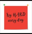 try hard every day paper note vector image vector image