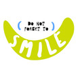 do not forget to smile vector image