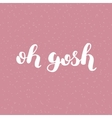 Oh gosh Brush lettering vector image vector image