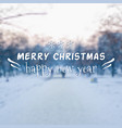 blurred winter landscape background merry vector image