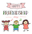 happy friendship day with hand drawn children vector image vector image