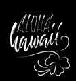 conceptual hand drawn phrase aloha lettering vector image vector image