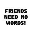 friends needs no words cute hand drawn bauble vector image vector image