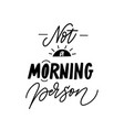 not a morning person funny mug print mood quote vector image vector image