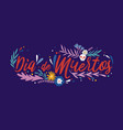 day dead lettering drawing dia de vector image