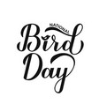 national bird day calligraphy hand lettering vector image vector image