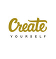 create yourself modern calligraphy vector image