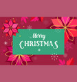 Merry christmas greeting card with flowers vector image