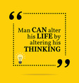 Inspirational motivational quote Man can alter his vector image