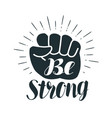 be strong lettering clenched fist vector image vector image