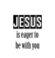 jesus is eager to be with you vector image vector image