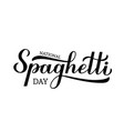 national spaghetti day calligraphy hand lettering vector image vector image