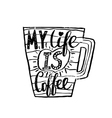 Hand drawn vintage quote for coffee themedMy life vector image