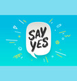 say yes banner speech bubble vector image vector image