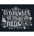 Be courageous the wonders will follow vector image vector image