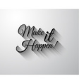Inspirational and Motivational Typo Make it Happen vector image vector image
