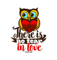 there is not fear in love vector image vector image