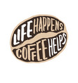life happens coffee helps vintage hand lettering vector image vector image