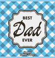 best dad ever greeting card for father day vector image vector image