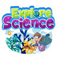 explore science logo with girl and undersea vector image vector image