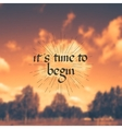 It is time to begin - motivational quote vector image