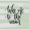take me to ocean - hand lettering poster to vector image vector image