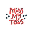 miss my toes lettering on white background vector image vector image