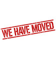 we have moved stamp vector image vector image