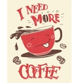 I need more coffee funny poster vector image vector image