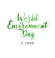 world environment day hand lettering card with vector image