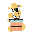 its your day gift box card invitation vector image
