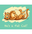 Saying hes a fat cat vector image vector image