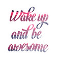 Watercolor motivational quote Wake up and be vector image vector image