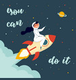 woman astronaut riding a rocket you can do it vector image