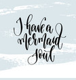 i have a mermaid soul - hand lettering typography vector image vector image