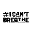 i cant breathe text message for protest action vector image vector image