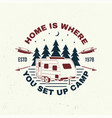 home is where you set up camp summer camp vector image vector image