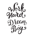Work Hard Dream Big Hand drawn lettering isolated vector image vector image
