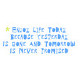 enjoy life today because yesterday is gone and vector image