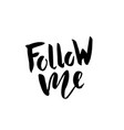 follow me modern brush lettering calligraphy vector image
