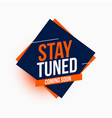 stay tuned coming soon modern style background vector image vector image