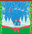 Winter Christmas card with Santa Claus home and vector image vector image