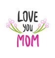 hand drawn love you mom card with flowers vector image vector image