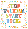Stop talking start doing Quote motivational vector image vector image