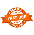 past due ribbon past due round orange sign past vector image vector image