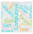 The Compulsive Giver text background wordcloud vector image vector image
