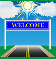 inscription welcome on the highway vector image